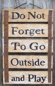 do not forget to go outside and play