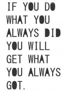 if-you-do-what-you-always-did-you-will-get-what-you-always-got